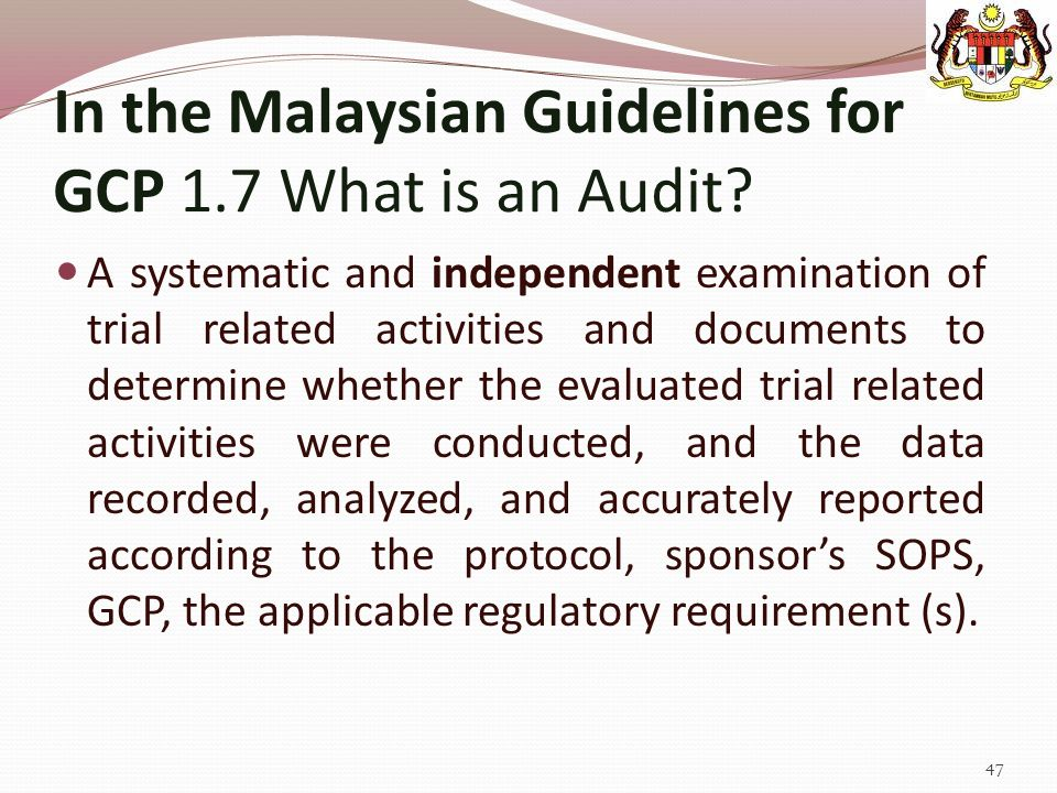 In the Malaysian Guidelines for GCP 1.7 What is an Audit