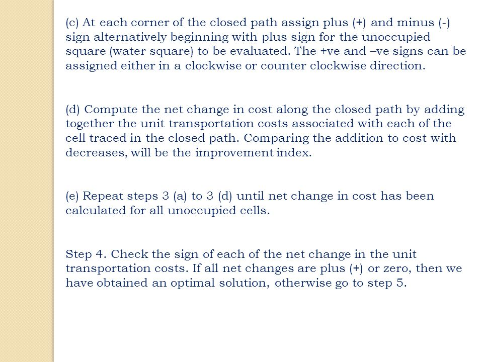 (c) At each corner of the closed path assign plus (+) and minus (-) sign alternatively beginning with plus sign for the unoccupied square (water square) to be evaluated. The +ve and –ve signs can be assigned either in a clockwise or counter clockwise direction.