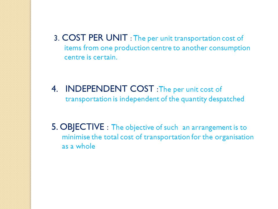 3. COST PER UNIT : The per unit transportation cost of items from one production centre to another consumption centre is certain.