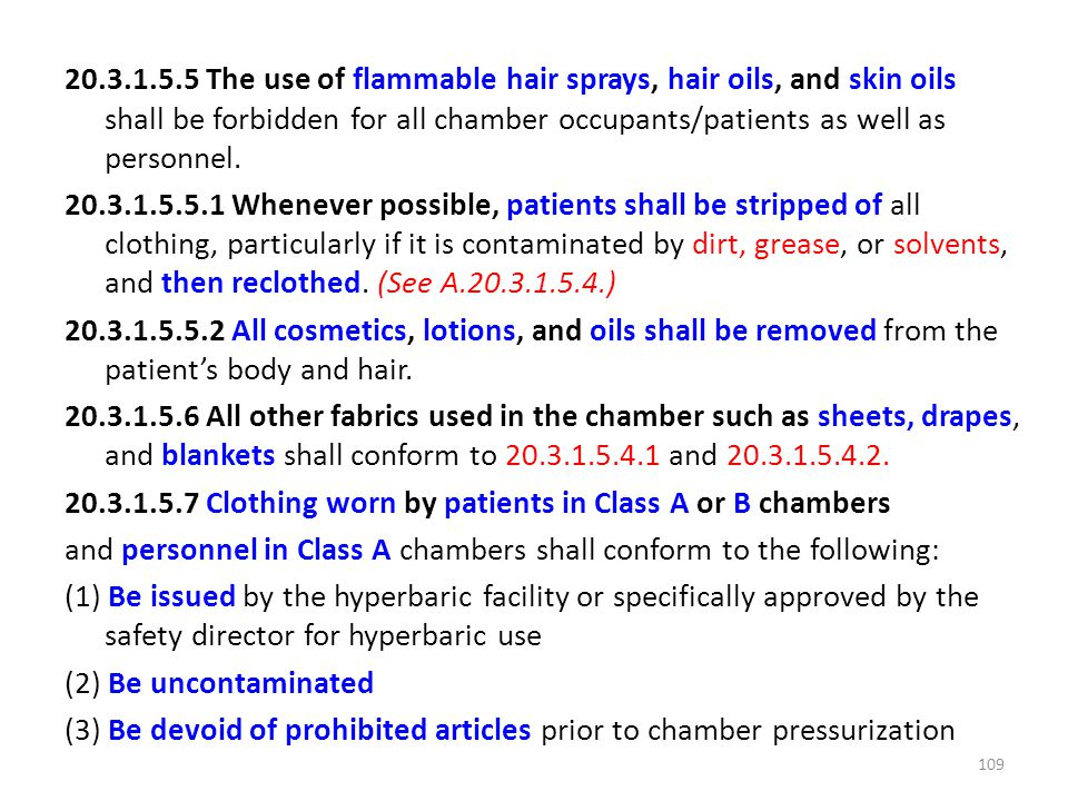The use of flammable hair sprays, hair oils, and skin oils shall be forbidden for all chamber occupants/patients as well as personnel.