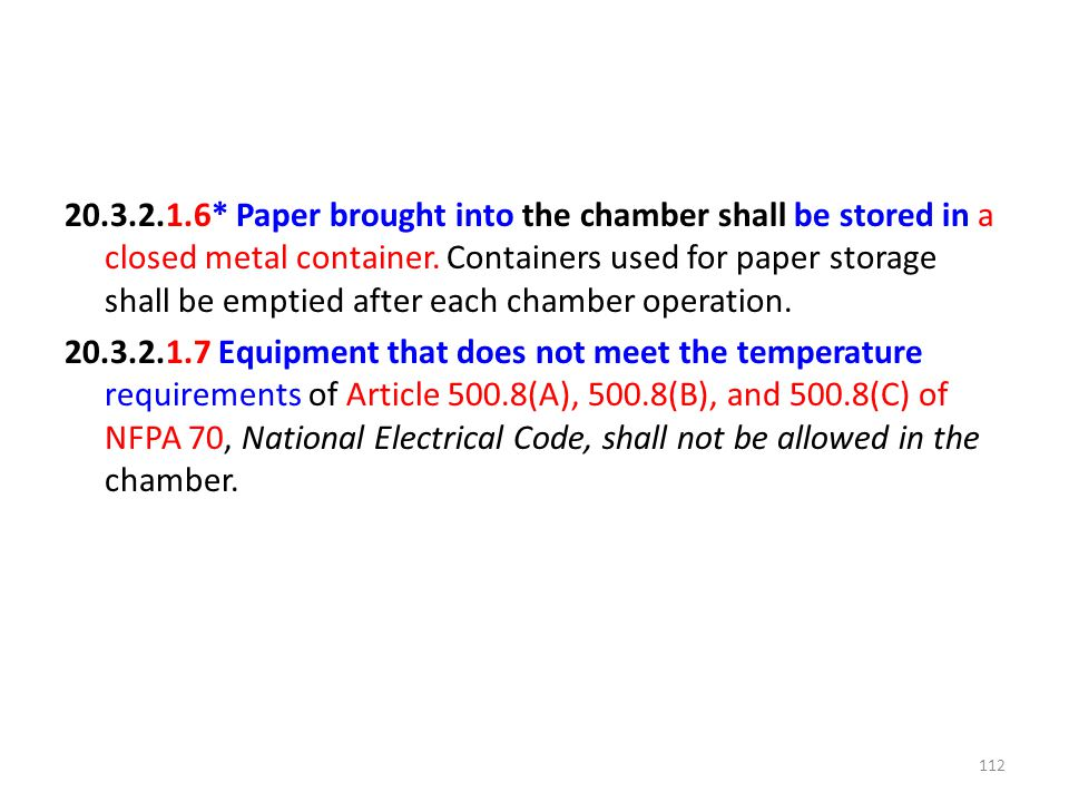 20.3.2.1.6* Paper brought into the chamber shall be stored in a closed metal container.
