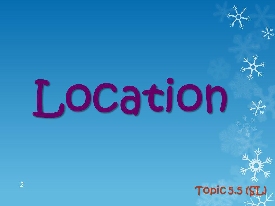 Location Topic 5.5 (SL)