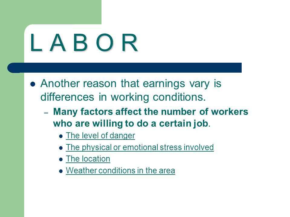 L A B O R Another reason that earnings vary is differences in working conditions.