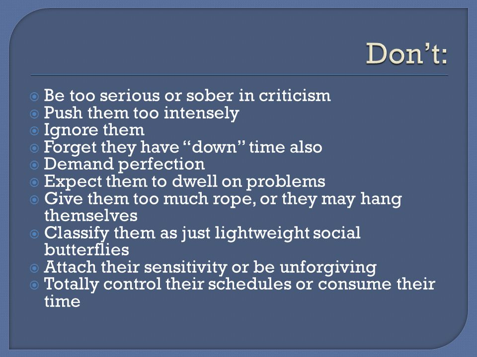 Don't: Be too serious or sober in criticism Push them too intensely