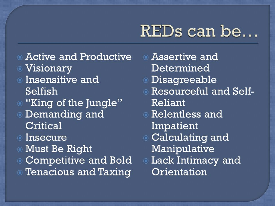 REDs can be… Active and Productive Visionary Insensitive and Selfish