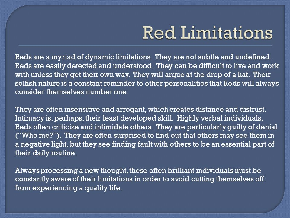 Red Limitations Reds are a myriad of dynamic limitations. They are not subtle and undefined.