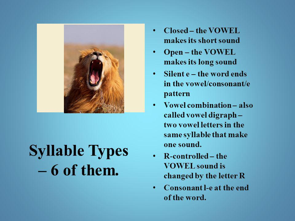 Syllable Types – 6 of them.