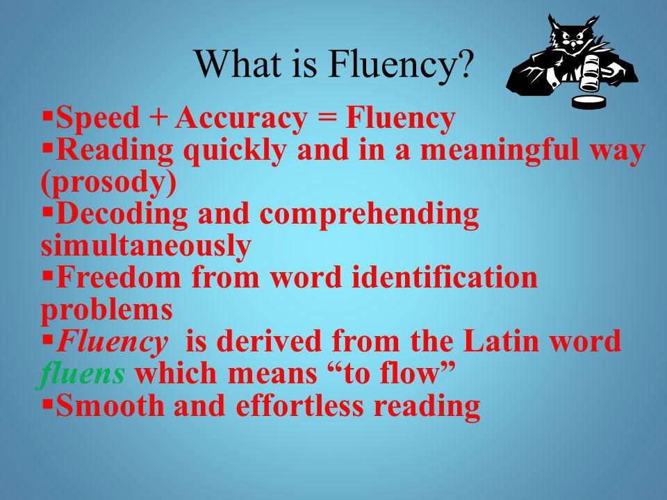 What is Fluency Speed + Accuracy = Fluency