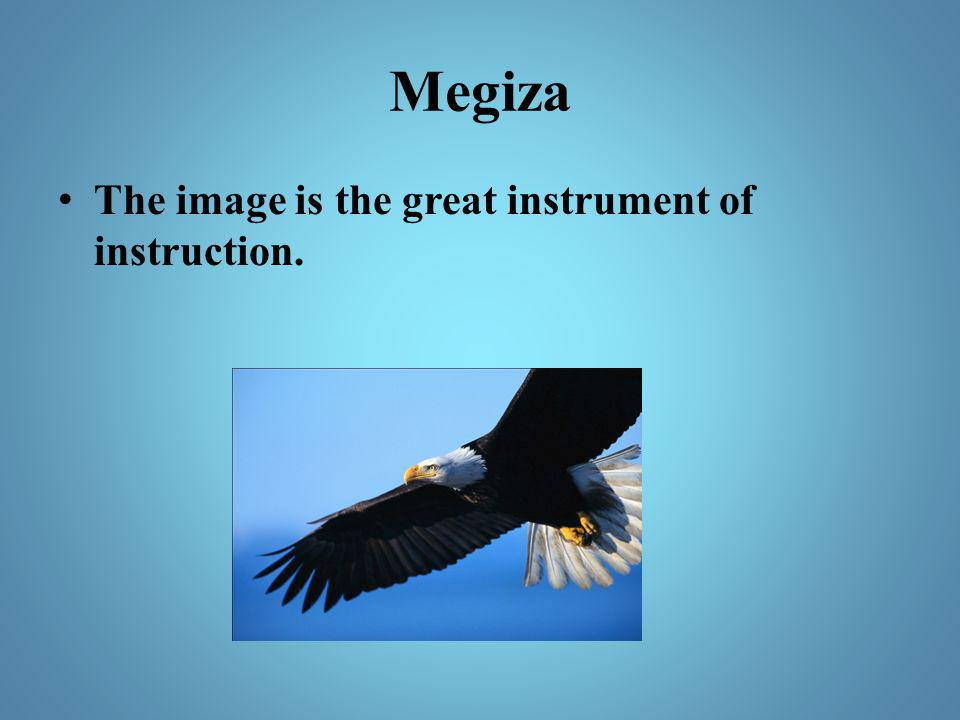 Megiza The image is the great instrument of instruction.