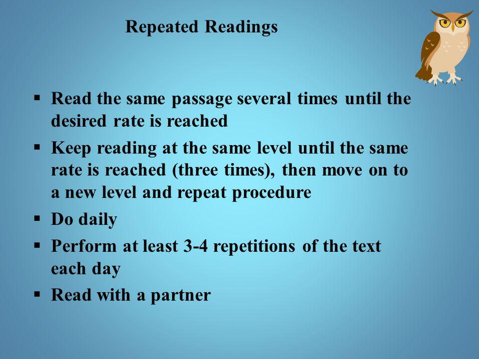Repeated Readings Read the same passage several times until the desired rate is reached.