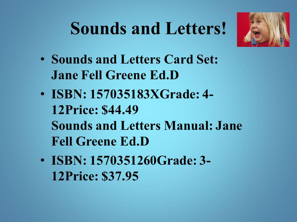 Sounds and Letters! Sounds and Letters Card Set: Jane Fell Greene Ed.D