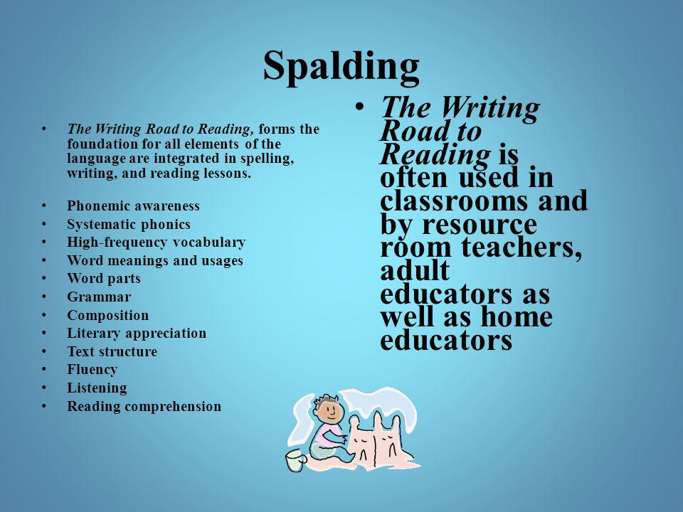 Spalding The Writing Road to Reading is often used in classrooms and by resource room teachers, adult educators as well as home educators.