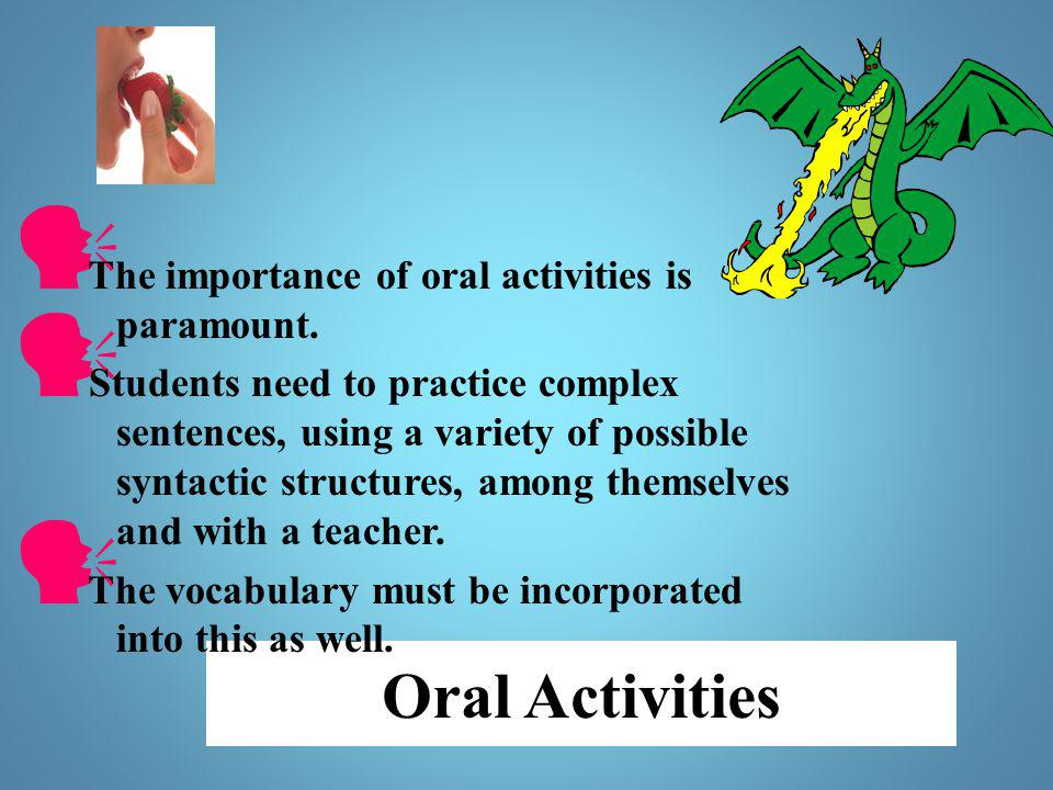 Oral Activities The importance of oral activities is paramount.