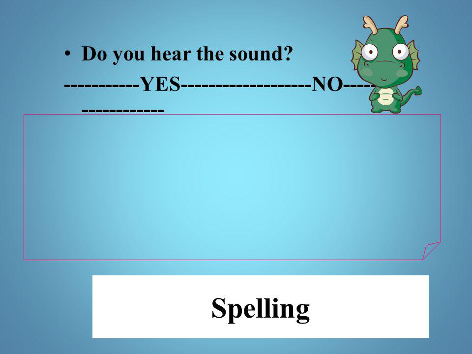 Spelling Do you hear the sound