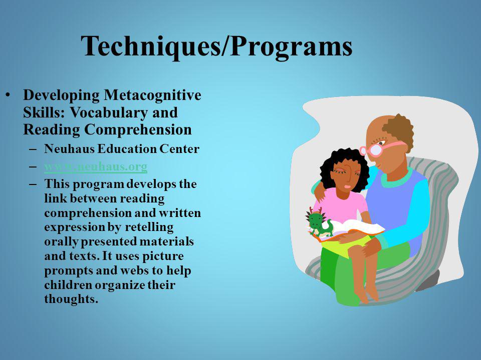 Techniques/Programs Developing Metacognitive Skills: Vocabulary and Reading Comprehension. Neuhaus Education Center.