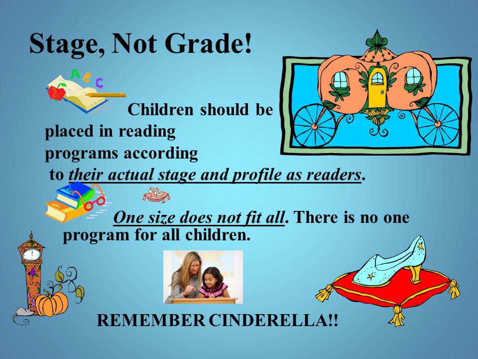 Stage, Not Grade! Children should be placed in reading