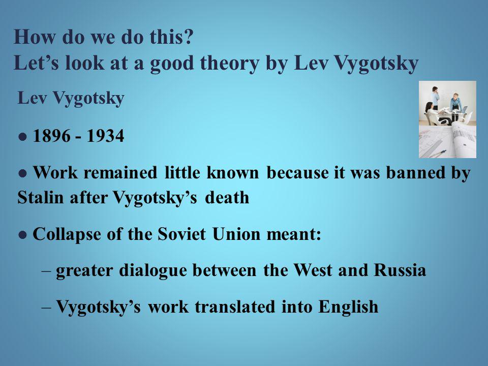 Let's look at a good theory by Lev Vygotsky