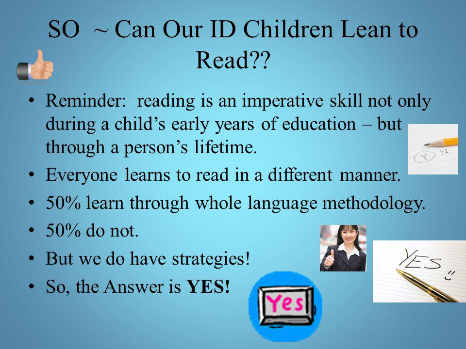 SO ~ Can Our ID Children Lean to Read