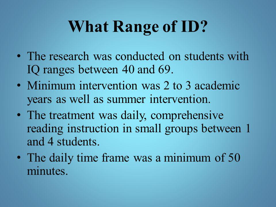 What Range of ID The research was conducted on students with IQ ranges between 40 and 69.