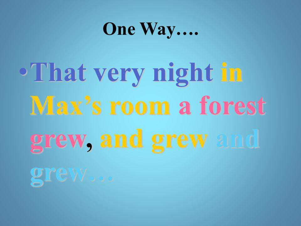 That very night in Max's room a forest grew, and grew and grew…