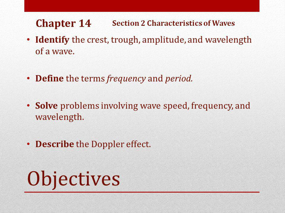 Chapter 14 Section 2 Characteristics of Waves. Identify the crest, trough, amplitude, and wavelength of a wave.