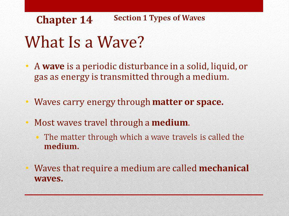 Chapter 14 Section 1 Types of Waves. What Is a Wave