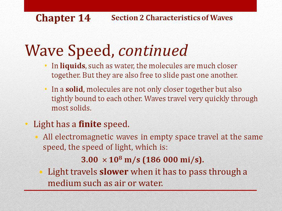 Wave Speed, continued Chapter 14 Light has a finite speed.