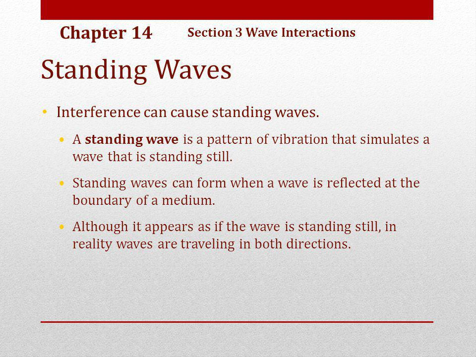 Standing Waves Chapter 14 Interference can cause standing waves.