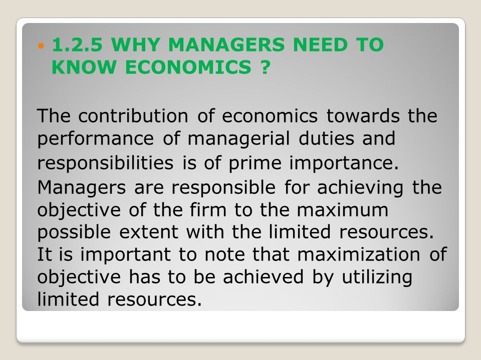 1.2.5 WHY MANAGERS NEED TO KNOW ECONOMICS