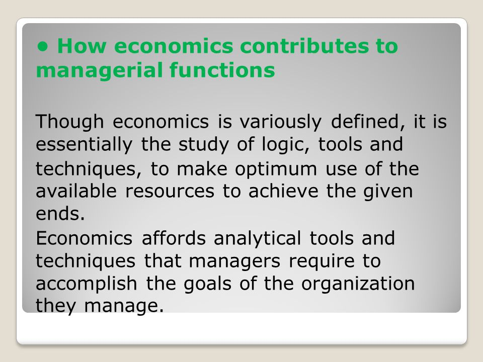• How economics contributes to managerial functions