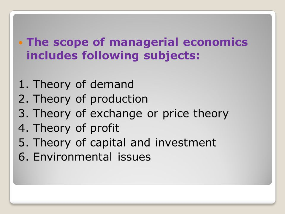 The scope of managerial economics includes following subjects: