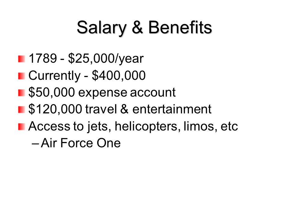 Salary & Benefits 1789 - $25,000/year Currently - $400,000