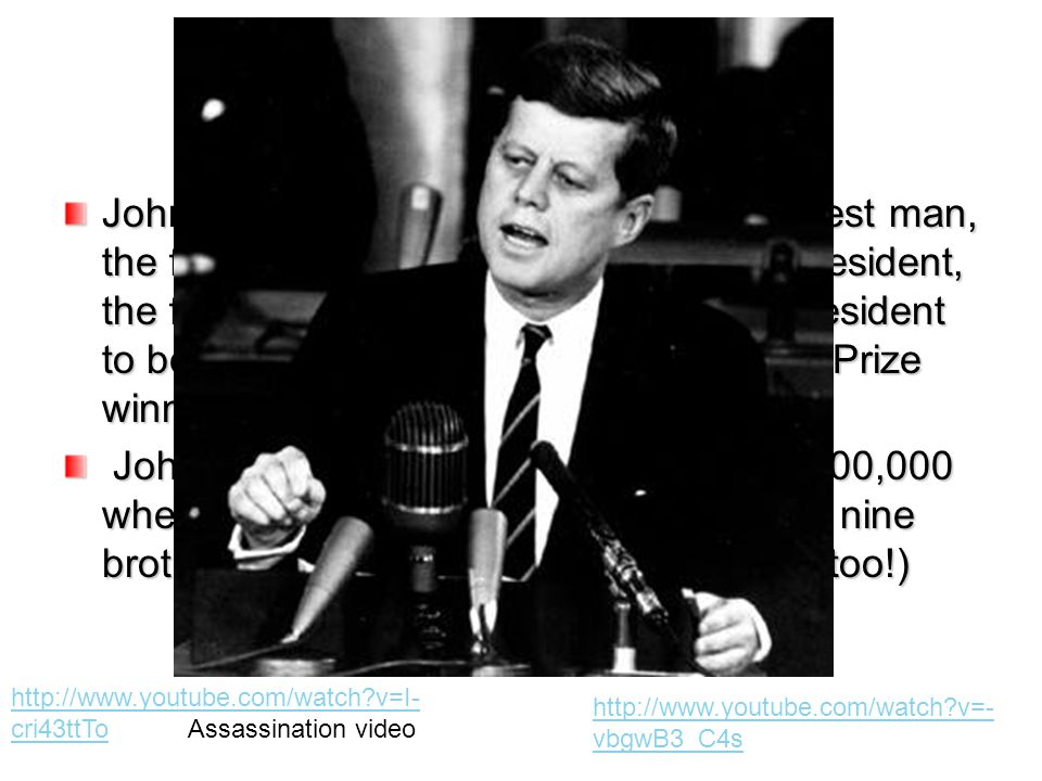 John Fitzgerald Kennedy was the youngest man, the first Roman Catholic to be elected president, the first to win a Purple Heart, the 4th president to be assassinated, and the first Pulitzer Prize winner