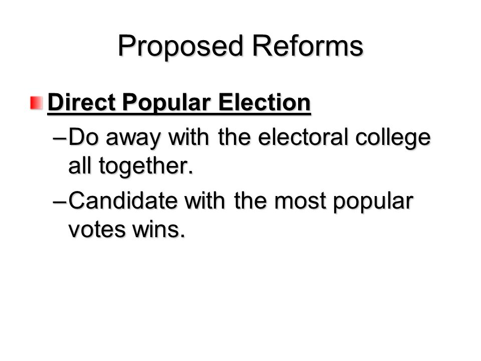 Proposed Reforms Direct Popular Election