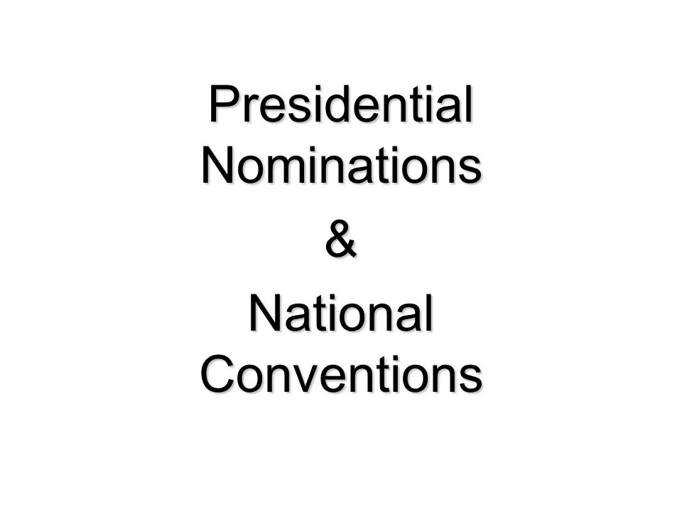 Presidential Nominations & National Conventions