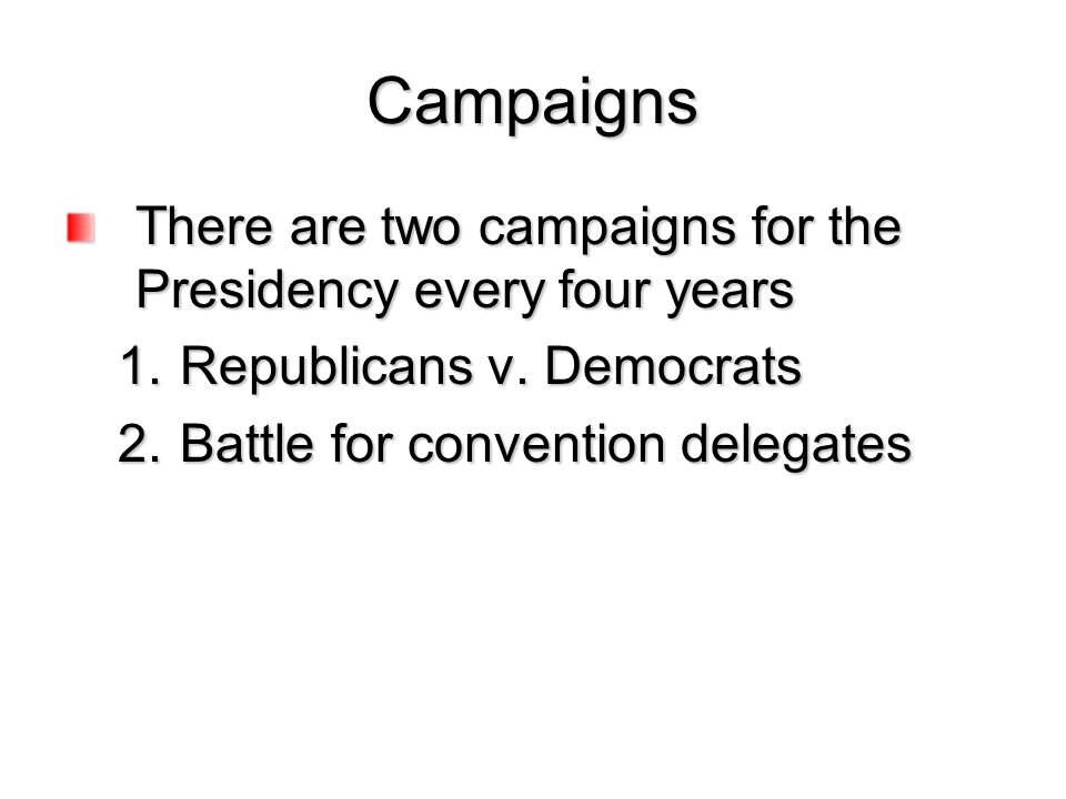 Campaigns There are two campaigns for the Presidency every four years