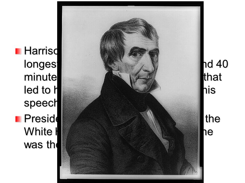 Harrison s inaugural address was the longest of any president