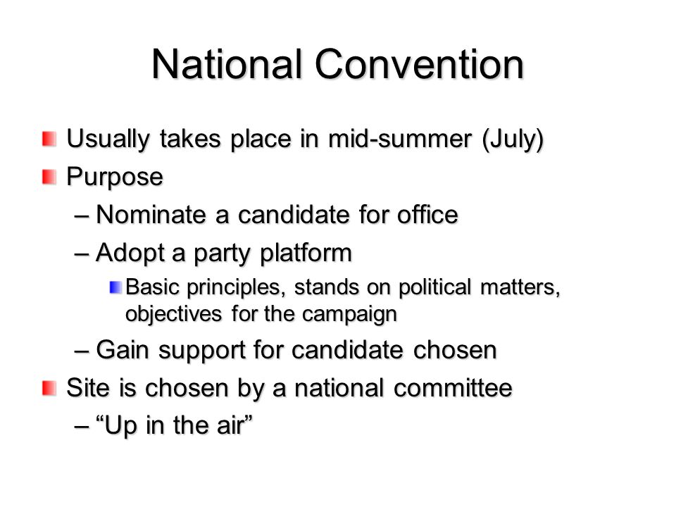 National Convention Usually takes place in mid-summer (July) Purpose