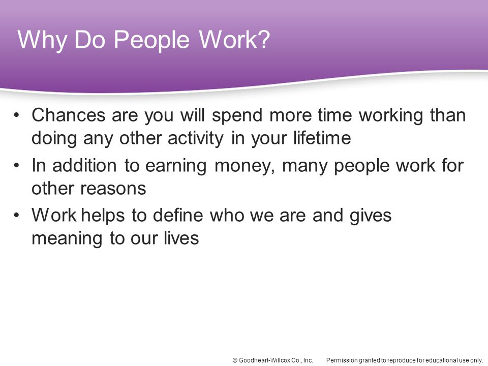 Why Do People Work Chances are you will spend more time working than doing any other activity in your lifetime.