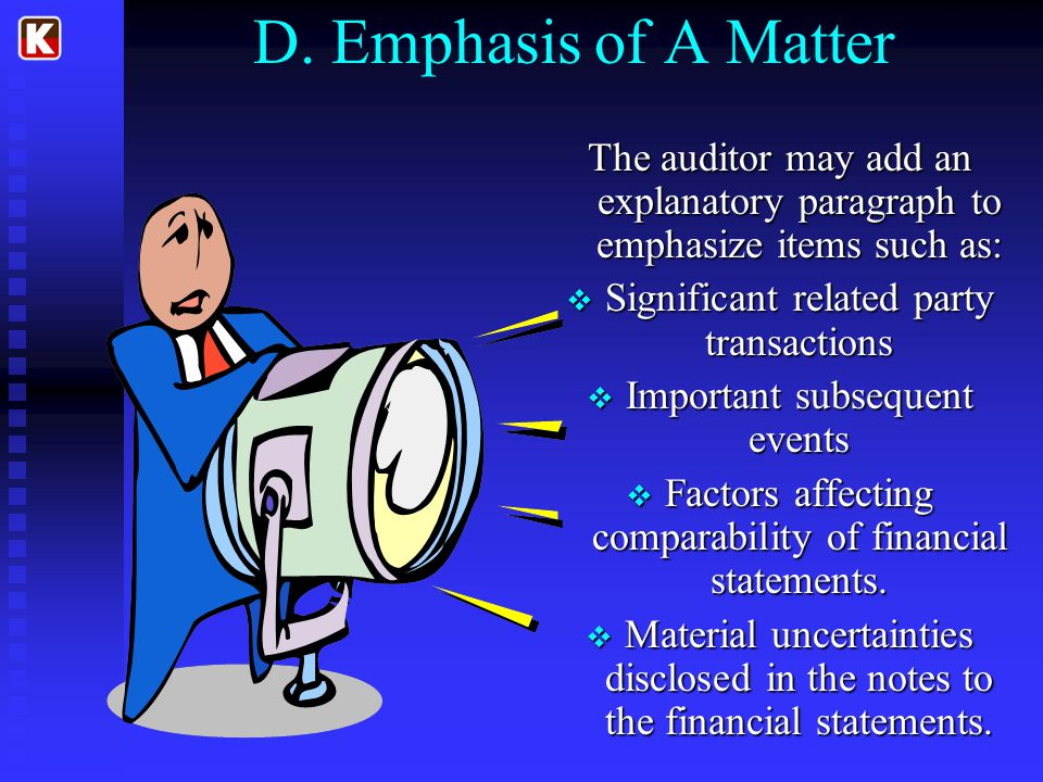 D. Emphasis of A Matter The auditor may add an explanatory paragraph to emphasize items such as: Significant related party transactions.