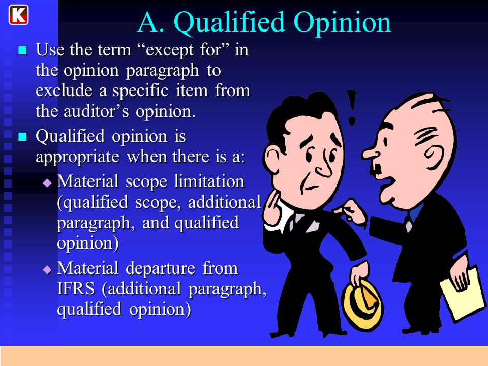 A. Qualified Opinion Use the term except for in the opinion paragraph to exclude a specific item from the auditor's opinion.