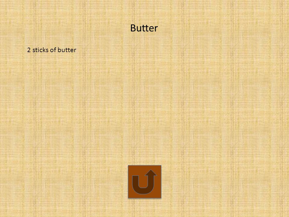 Butter 2 sticks of butter