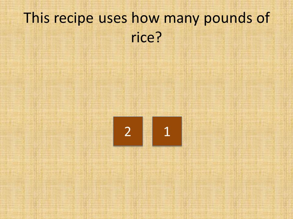 This recipe uses how many pounds of rice
