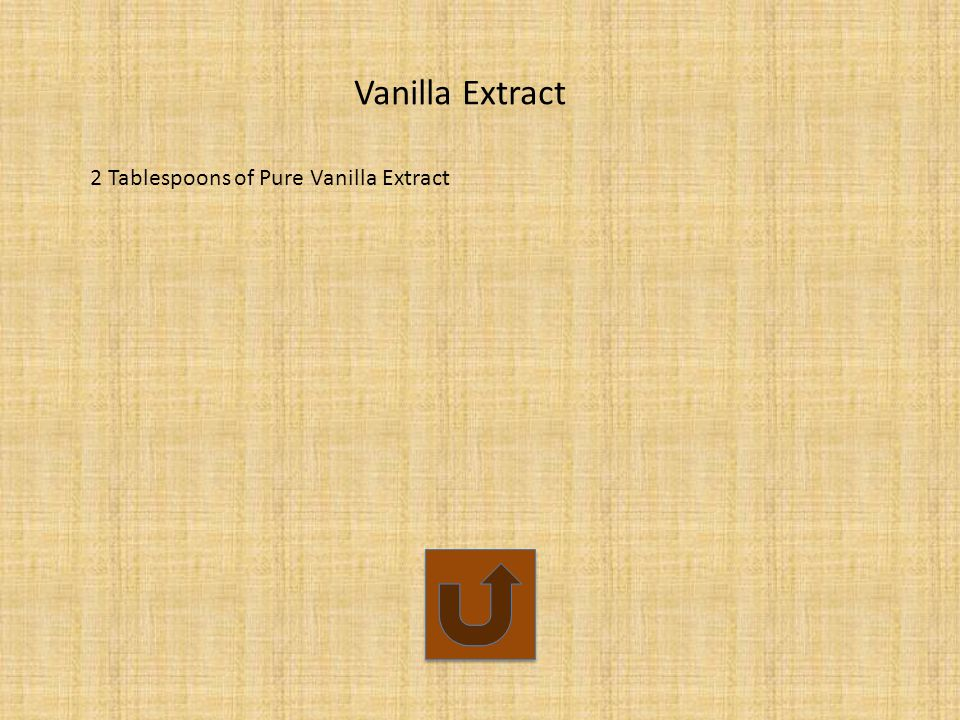 Vanilla Extract 2 Tablespoons of Pure Vanilla Extract