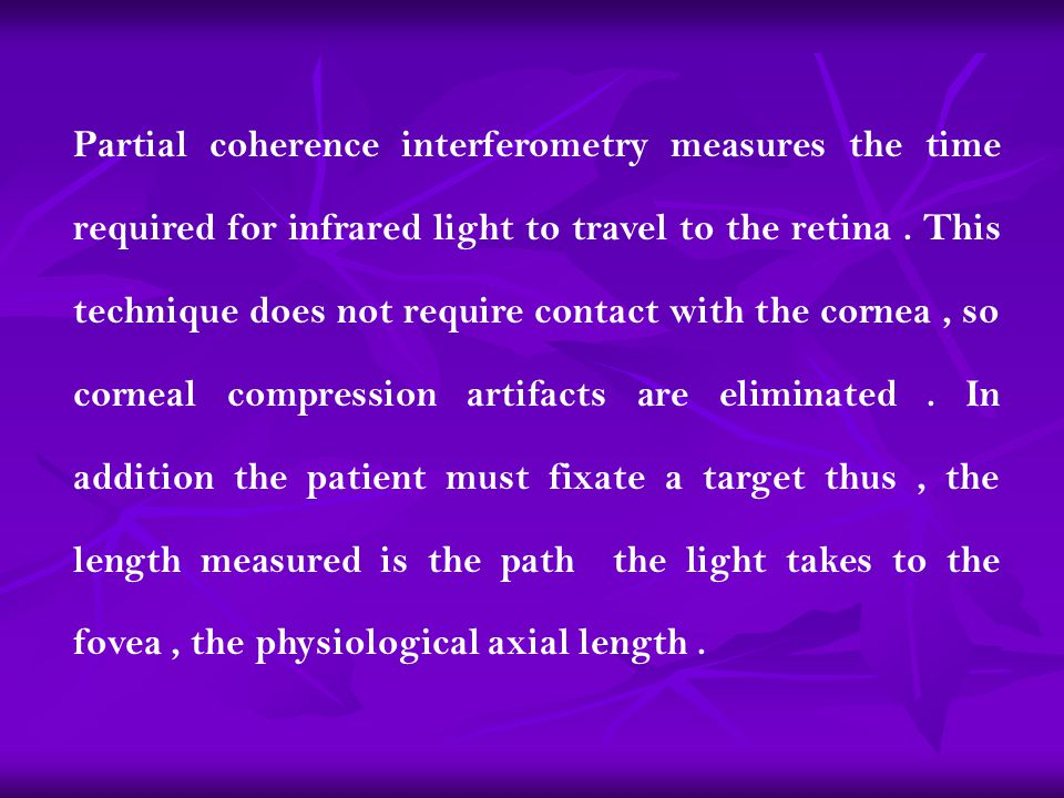 Partial coherence interferometry measures the time required for infrared light to travel to the retina .