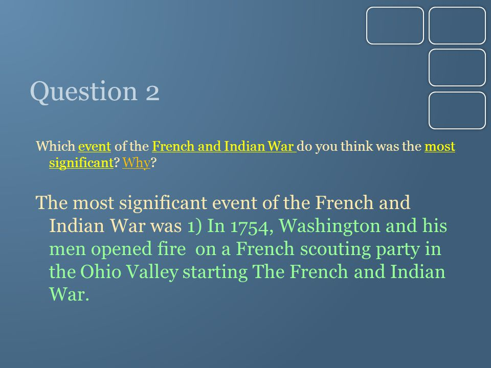 Question 2 Which event of the French and Indian War do you think was the most significant Why