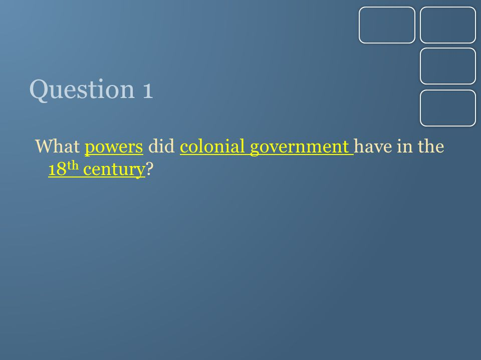 Question 1 What powers did colonial government have in the 18th century
