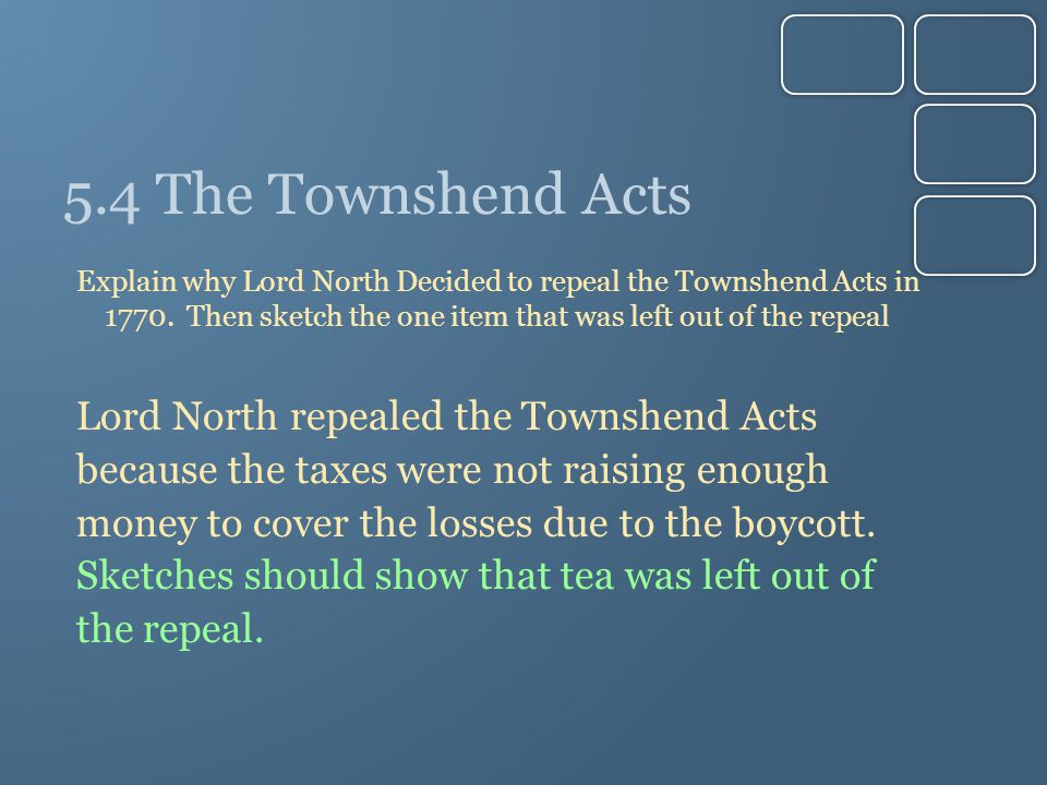 5.4 The Townshend Acts Lord North repealed the Townshend Acts