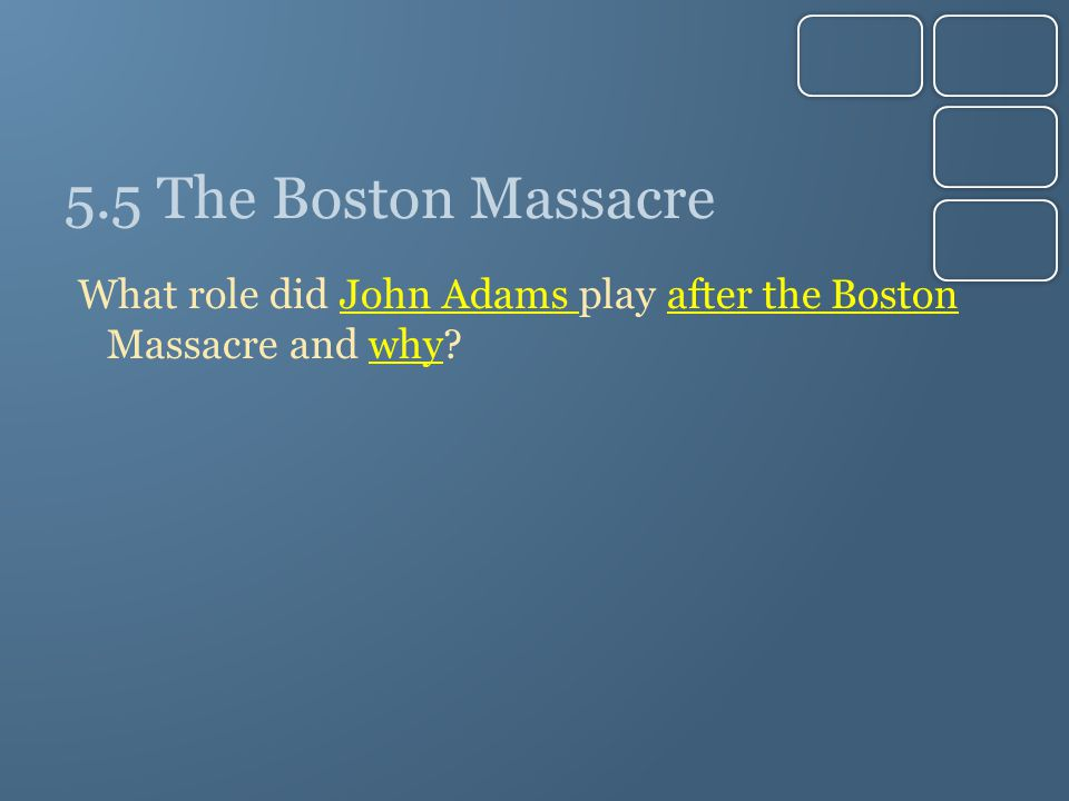 5.5 The Boston Massacre What role did John Adams play after the Boston Massacre and why