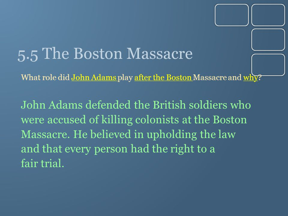 5.5 The Boston Massacre John Adams defended the British soldiers who